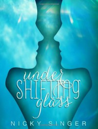 Under Shifting Glass - Nicky Singer