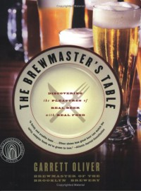 The Brewmaster's Table: Discovering the Pleasures of Real Beer with Real Food - Garrett Oliver, Denton Tillman, Denny Tillman