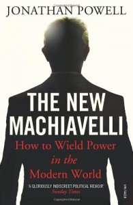 The New Machiavelli: How to Wield Power in the Modern World - Jonathan Powell