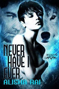 Never Have I Ever (Reynolds Pack, #1) - Alisha Rai