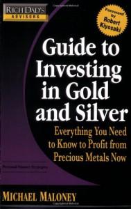Rich Dad's Advisors: Guide to Investing In Gold and Silver: Protect Your Financial Future - Michael Maloney
