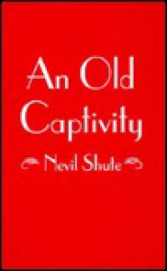 An Old Captivity - Nevil Shute