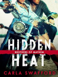 Hidden Heat: A Brothers of Mayhem Novel - Carla Swafford