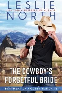 The Cowboy's Forgetful Bride  - Leslie North