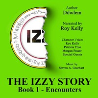 IZ~ The Izzy Story: Book 1: Encounters - Ddwlem, Roy Kelly