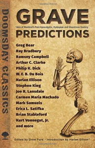 Grave Predictions: Tales of Mankind's Post-Apocalyptic, Dystopian and Disastrous Destiny (Dover Doomsday Classics) - Stephen King, Greg Bear, Ramsey Campbell, Joe R. Lansdale, Carmen Maria Machado, Mark Samuels, Erica L. Satifka, Brian Stableford, Ray Bradbury, Arthur C. Clarke, W.E.B. Du Bois, Kurt Vonnegut Jr., Drew Ford, Harlan Ellison