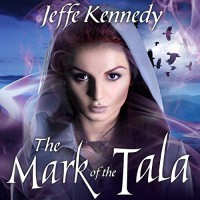 The Mark of the Tala: The Twelve Kingdoms, Book 1 - Jeffe Kennedy, Cris Dukehart