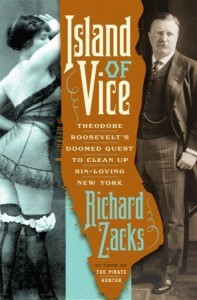 Island of Vice: Theodore Roosevelt's Doomed Quest to Clean up Sin-loving New York - Richard Zacks