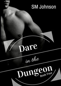 Dare in the Dungeon (Dungeon series Book 4) - SM Johnson