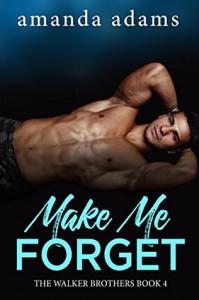 Make Me Forget (The Walker Brothers Book 4) - Amanda Adams