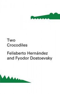 Two Crocodiles - Fyodor Dostoyevsky, Felisberto Hernández, Constance Garnett, Esther Allen