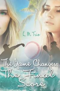 The Game Changer: The Final Score - L.M. Trio