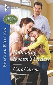 Following Doctor's Orders (Texas Rescue) - Caro Carson