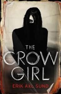 The Crow Girl - Erik Axl Sund, Håkan Axlander Sundquist, Jerker Eriksson