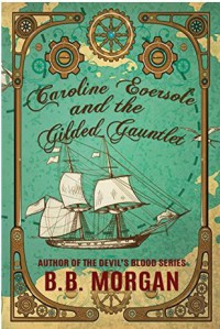 Caroline Eversole and the Gilded Gauntlet - B.B. Morgan