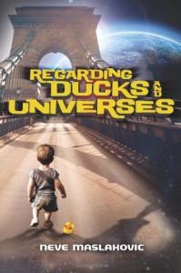 Regarding Ducks and Universes - Neve Maslakovic