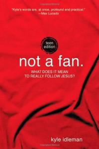 Not a Fan: Teen Edition - Kyle Idleman