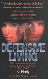 Defensive Living: When Defensive Driving, Diets, and Exercise Aren't Enough to Keep You Alive and Well! - Bo Hardy
