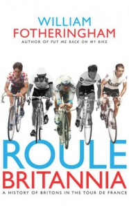 Roule Britannia: A History of Britons in the Tour de France - William Fotheringham
