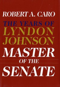 Master of the Senate  - Robert A. Caro