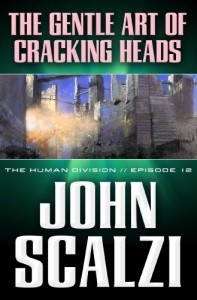 The Human Division #12: The Gentle Art of Cracking Heads - John Scalzi