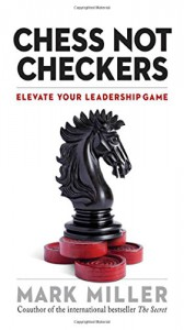 Chess Not Checkers: Elevate Your Leadership Game - Mark Miller