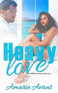 Heavy Love: A BBW BWWM Destination Romance - Amarie Avant, Avril Stepowski