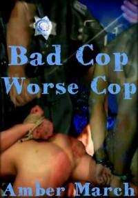 Bad Cop, Worse Cop - Amber March