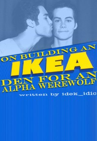 On Building an IKEA Den for an Alpha Werewolf - idek_idic