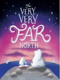 The Very, Very Far North - Dan Bar-el