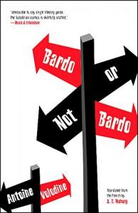 Bardo or Not Bardo - Antoine Volodine, J. T. Mahany