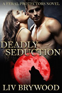 Deadly Seduction: BBW Werewolf Romance (Feral Protectors Book 3) - Liv Brywood