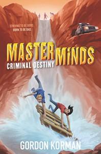 Masterminds: Criminal Destiny - Gordon Korman