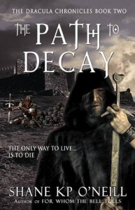 The Path To Decay (Vlad Dracula, #2) - Shane K.P. O'Neill