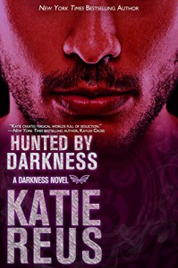 Hunted by Darkness (Darkness Series Book 4) - Katie Reus
