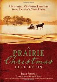 A Prairie Christmas Collection PB - Tracey  Peterson,  Deborah Raney and Pamela Griffin Tracie Bateman