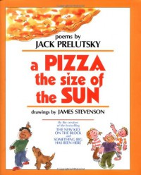 A Pizza the Size of the Sun - Jack Prelutsky, James Stevenson