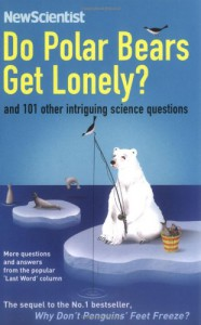 Do Polar Bears Get Lonely?: And 101 Other Intriguing Science Questions - New Scientist