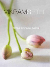 Three Chinese Poets - Vikram Seth