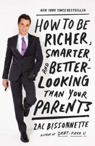 How to Be Richer, Smarter, and Better-Looking Than Your Parents - Zac Bissonnette