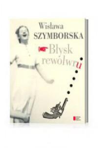 Błysk rewolwru - Wisława Szymborska