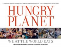 Hungry Planet - Peter Menzel, Faith D'Aluisio