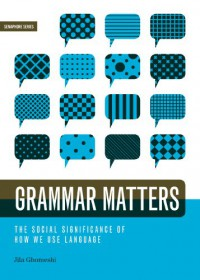 Grammar Matters: The Social Significance of How We Use Language - Jila Ghomeshi