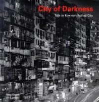 City of Darkness: Life in Kowloon Walled City - Greg Girard, Ian Lambot