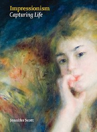 Impressionism: Capturing Life - Jennifer Scott