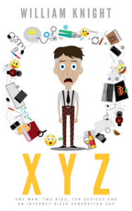 XYZ: One Man, Two Kids, Ten Devices and an Internet-Sized Generation Gap  - William  Knight