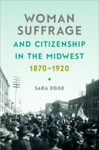 Woman Suffrage and Citizenship in the Midwest, 1870–1920 - Sara Egge