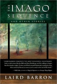 The Imago Sequence - Laird Barron