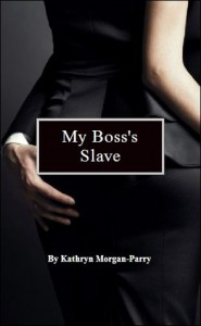My Boss's Slave - Kathryn Morgan Parry