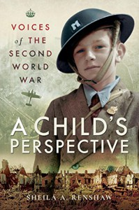 Voices of the Second World War: A Child's Perspective  - Sheila A Renshaw